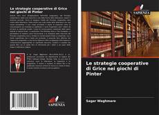 Bookcover of Le strategie cooperative di Grice nei giochi di Pinter
