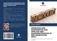 PROBLEME DER DEMOKRATIE UND ANALYSE DER KLASSENSTRUKTUR IN DER ARABISCHEN WELT kitap kapağı