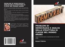 Copertina di PROBLEMI DI DEMOCRAZIA E ANALISI DELLA STRUTTURA DI CLASSE NEL MONDO ARABO