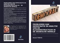 PROBLEMEN VAN DEMOCRATIE EN ANALYSE VAN DE KLASSENSTRUCTUUR IN DE ARABISCHE WERELD kitap kapağı