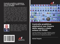 Copertina di Controllo predittivo adattativo non lineare dello spazio a stato esteso di PMSM