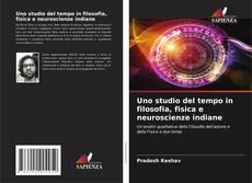 Copertina di Uno studio del tempo in filosofia, fisica e neuroscienze indiane