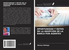 Buchcover von OPORTUNIDAD Y RETOS DE LA ADOPCIÓN DE LA BANCA POR AGENTES