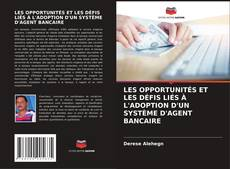 Couverture de LES OPPORTUNITÉS ET LES DÉFIS LIÉS À L'ADOPTION D'UN SYSTÈME D'AGENT BANCAIRE