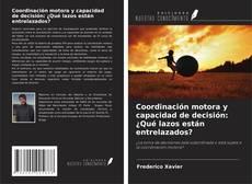 Bookcover of Coordinación motora y capacidad de decisión: ¿Qué lazos están entrelazados?