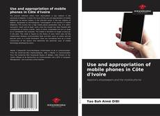 Bookcover of Use and appropriation of mobile phones in C?te d'Ivoire