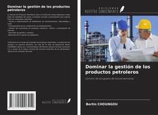 Bookcover of Dominar la gestión de los productos petroleros