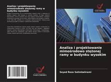 Bookcover of Analiza i projektowanie mimośrodowo stężonej ramy w budynku wysokim