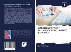 OPPORTUNITÀ E SFIDE DELL'ADOZIONE DELL'AGENTE BANCARIO kitap kapağı