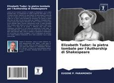 Copertina di Elizabeth Tudor: la pietra tombale per l'Authorship di Shakespeare