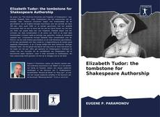 Bookcover of Elizabeth Tudor: the tombstone for Shakespeare Authorship