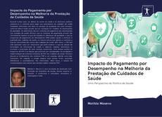 Обложка Impacto do Pagamento por Desempenho na Melhoria da Prestação de Cuidados de Saúde