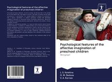 Bookcover of Psychological features of the affective imagination of preschool children
