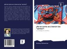 """Bookcover of ¡Así es como se crearon los """"santos""""!"""