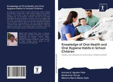 Bookcover of Knowledge of Oral Health and Oral Hygiene Habits in School Children