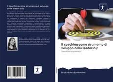 Il coaching come strumento di sviluppo della leadership kitap kapağı