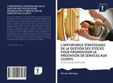 Buchcover von L'IMPORTANCE STRATÉGIQUE DE LA GESTION DES STOCKS POUR PROMOUVOIR LA PRESTATION DE SERVICES AUX CLIENTS