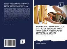 Обложка SIGNIFICADO ESTRATÉGICO DA GESTÃO DE ESTOQUES PARA PROMOVER A PRESTAÇÃO DE SERVIÇOS AO CLIENTE