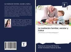 Buchcover von La mediación familiar, escolar y lúdica