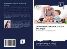 Buchcover von La médiation familiale, scolaire et ludique
