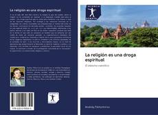 Bookcover of La religión es una droga espiritual