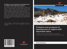 Bookcover of Problems and prospects of development of regions with depressive status