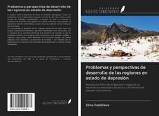 Bookcover of Problemas y perspectivas de desarrollo de las regiones en estado de depresión