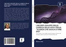"""Bookcover of I RECENTI SVILUPPI DELLA CHIMICA DELLA VITA E DELLA """"SCIENZA CHE GIOCA A FARE DIO"""""""
