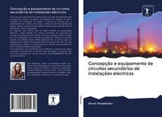 Bookcover of Concepção e equipamento de circuitos secundários de instalações eléctricas