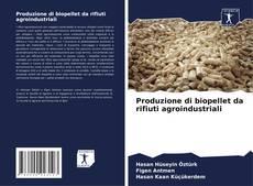 Copertina di Produzione di biopellet da rifiuti agroindustriali