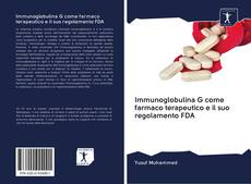 Bookcover of Immunoglobulina G come farmaco terapeutico e il suo regolamento FDA