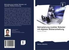 Portada del libro de Bahnplanung mobiler Roboter mit digitaler Bildverarbeitung