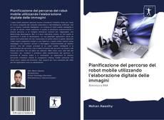 Portada del libro de Pianificazione del percorso del robot mobile utilizzando l'elaborazione digitale delle immagini