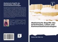 Bookcover of Medizinische Begriffe des Griechischen, Latein und Kommunikationsstrategien