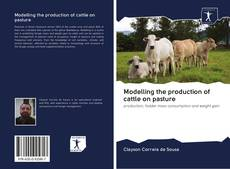 Bookcover of Modelling the production of cattle on pasture