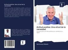 Portada del libro de Actitud positiva: Una virtud de la necesidad