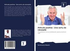 Portada del libro de Attitude positive : Une vertu de nécessité