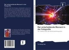 Bookcover of Der entscheidende Moment in der Fotografie