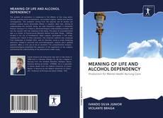 Portada del libro de MEANING OF LIFE AND ALCOHOL DEPENDENCY
