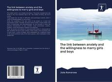 Bookcover of The link between anxiety and the willingness to marry girls and boys
