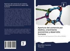 Portada del libro de Apertura del comercio por destino, crecimiento económico y desarrollo humano