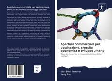 Copertina di Apertura commerciale per destinazione, crescita economica e sviluppo umano
