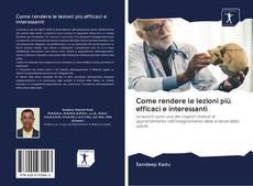 Bookcover of Come rendere le lezioni più efficaci e interessanti