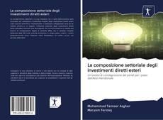 Borítókép a  La composizione settoriale degli investimenti diretti esteri - hoz