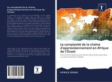 Обложка La complexité de la chaîne d'approvisionnement en Afrique de l'Ouest