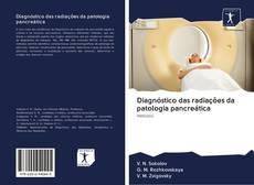 Bookcover of Diagnóstico das radiações da patologia pancreática