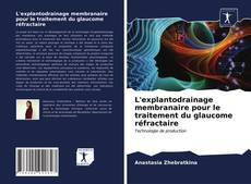 Bookcover of L'explantodrainage membranaire pour le traitement du glaucome réfractaire