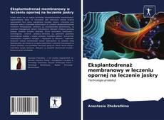 Bookcover of Eksplantodrenaż membranowy w leczeniu opornej na leczenie jaskry