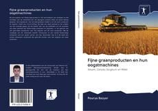 Copertina di Fijne graanproducten en hun oogstmachines
