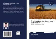 Copertina di Produtos de grãos finos e suas colheitadeiras